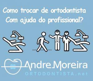 trocar de ortodontista com ajuda do profissional